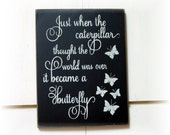 Just when the caterpillar thought the world was over it became a butterfly wood sign