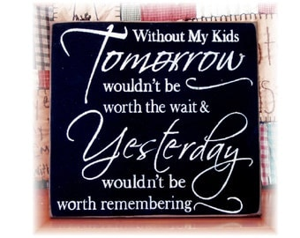Without my kids tomorrow wouldn't be worth the wait... typography wood sign