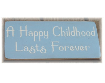 A Happy Childhood Lasts Forever primitive wood sign