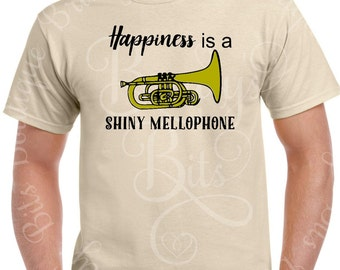 Happiness is a Shiny Mellophone - Marching Band