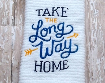 Take The Long Way Home Embroidered Kitchen Towel