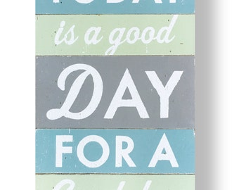 Today is a good day for a good day- Teal, Gray, Green 12 x 20