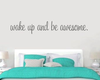 Wake Up And Be Awesome - Nursery and Kid's Bedroom Wall Decals