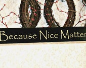 Because Nice Matters - Primitive, Country, Painted, Wall Sign,Country decor, Wall Decor, Nice Matters Sign, Primitive Decor, Country Decor