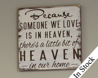 Because Someone We Love is in HEAVEN/There's a little bit of HEAVEN in our home Sign/shelf sitter/Condolence/Memorial/
