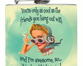 "Funny FLASK For YOUR Best Friend ~ ""You're only as cool as the friends you hang out with..."""