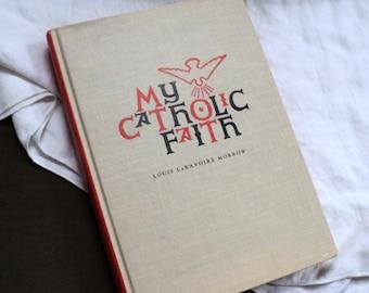 1961 My Catholic Faith A Manual of Religion by Louis Laravoire Morrow