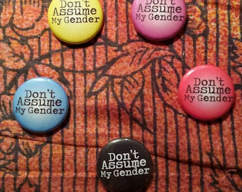Don't Assume My Gender: 1 Inch Pinback Button