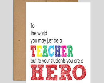 To The World You May Just Be A Teacher But To Your Students You Are A Hero // Teacher Greeting Card // Teacher Apprecation