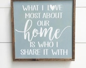 What I LOVE Most About OUR HOME Is Who I Share It with Duck Egg Blue and White Rustic Farmhouse Wooden Sign 13x13