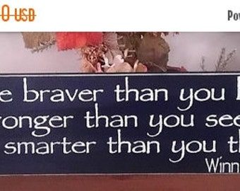 ON SALE TODAY Classic Winnie The Pooh Quote Wood Sign You Are Braver Than You Believe ... You Pick Colors