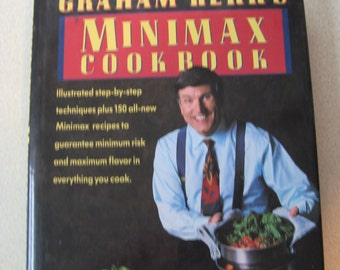 Graham Kerr's Minimax Cookbook: Illustrated Step-by-step Techniques 150 Minimax Recipes Minimum Risk Maximum Flavor in Everything You Cook