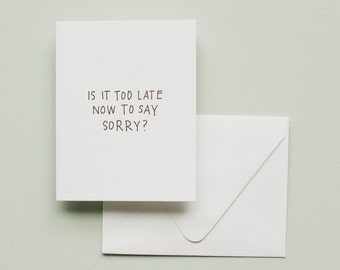 Letterpress Card- Is It Too Late Now To Say Sorry?