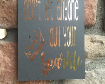Don't Let Anyone Dull Your Sparkle Gold Foil Print