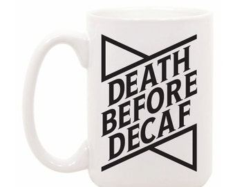 Death Before Decaf, Coffee Mug, Studio 336, gift, coffee, tea, 11oz, 15oz