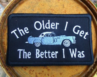 Patch Vintage car 56 Thunderbird The Older I Get the Better I was Statement patch oldie but goodie Embroidered patch vest patch