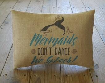 Mermaid don't dance We Splash Burlap Pillow, Mermaids , Ocean, Nautical, INSERT INCLUDED