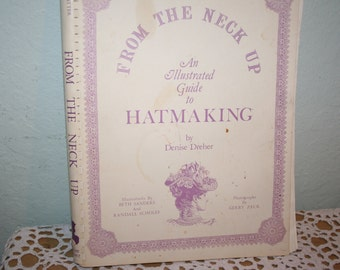 Hatmaking by Denise Dreher   From the neck up an illustrated guide