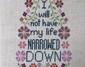 I will not have my life narrowed down Cross-Stitch Pattern