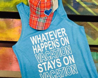 Whatever Happens on Vacation Stays on Vacation soft shirt or tank