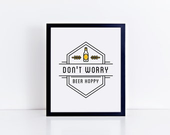 Don't Worry, Beer Hoppy Humorous Funny Art Print 8x10, 11x14 Wall Decor, Home Decor