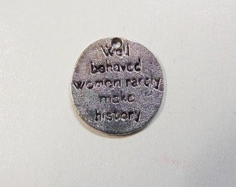 10CT. Well Behaved Women Rarely Make History, Word Charms, (Y11)