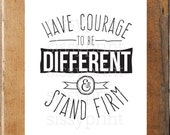 Have Courage to be Different and Stand Firm