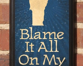 Vermont VT Blame It All On My Roots Wall Art Sign Plaque Gift Present Home Decor Custom Personalized Color Burlington Barre New Port Classic
