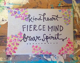 Painted Quote Canvas - Kind Heart - Fierce Mind - Brave Spirit - Flowers - Inspiration