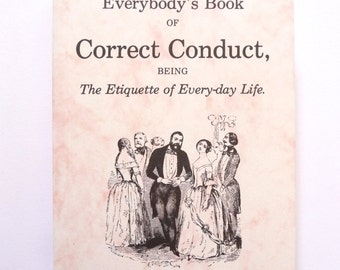 Everybody's Book of Correct Conduct Being The Etiquette of Every-Day Life