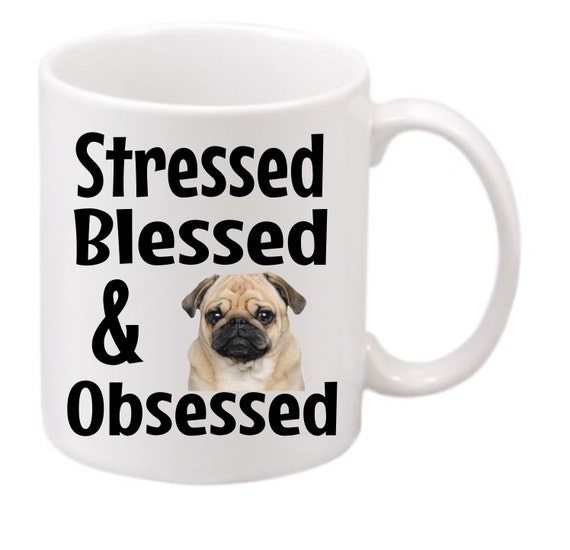 Stressed, Blessed & Pug Obsessed coffee mug#210 funny coffee mug, Pug mug,  pug coffee cup, cute mug, gag gift,Birthday gift, LOL Funny,