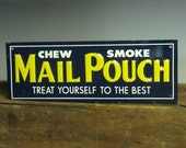One sided famous MAIL POUCH Chew Smoke METAL sign