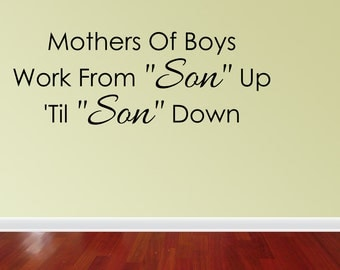 Wall Decal Quote Mothers Of Boys Work From Son Up Til Son Down Sign Funny Quote Sign Decal (JR1089)