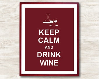 Keep Calm and Drink Wine - Instant Download, Custom Color, Personalized Gift, Inspirational Quote, Keep Calm Poster