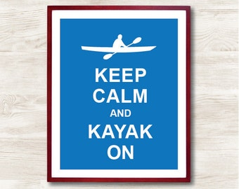 Keep Calm and Kayak On - Instant Download, Custom Color, Personalized Gift, Inspirational Quote, Keep Calm Poster, Typographic Print