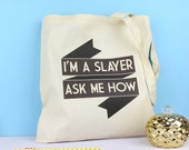 Buffy the Vampire Slayer Tote Bag. Buffy Tote Bag. I'm a Slayer, Ask me How. Joss Whedon. Buffy Gifts. Buffy Quote. Buffy accessories.