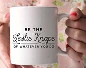 Be The Leslie Knope Mug | Charm & Gumption Line | Motivational Mug
