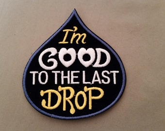 i'm good to the last drop embroidered patch