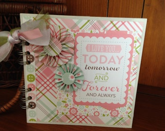 Completed scrapbook album- I Love You Today, Tomorrow, and Forever Baby Girl