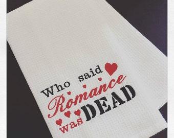 Sale! Who said Romance was dead Tea Towel, Romantic gift. Personalised Tea Towel