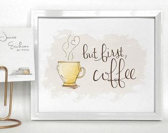 Coffee 'But First, Coffee' Art Print 5x7 or 8x10