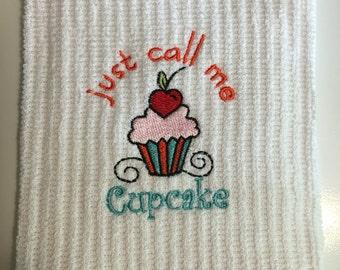Just call me Cupcake..Embroidered Kitchen Towel..Dish Towel..Tea Towel..Bar Mop..Gift