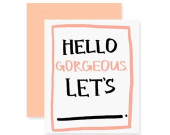 Hello Gorgeous Let's Blank Greeting Card - Love Card - Handwritten Card - Funny Romantic Greeting Card - Fill In The Blank Card