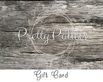 Pretty Pallets Gift Card