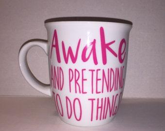 Awake and pretending to do things coffee mug