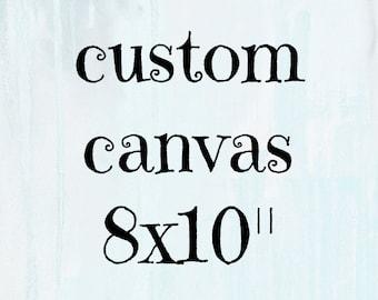 "custom 8x10"" // hand painted canvas"