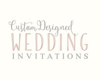 Custom Designed Wedding Invitations / Unique Invitations Designed Just For You