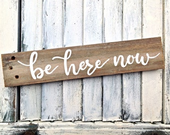 Inspirational Wall Art-Be Here Now- Reclaimed Wooden Sign