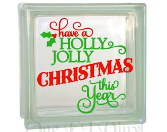 Have a Holly Jolly Christmas this Year - Christmas Decor Vinyl Decal for a DIY Glass Block, Frames, and more...Block Not Included