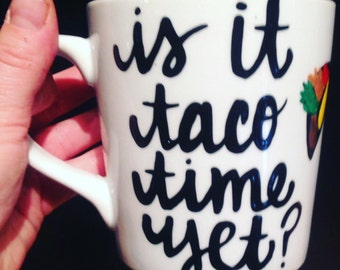 Taco Coffee Mug- I love Tacos- Is it Taco Time yet? Taco  mug - funny gift for friend - funny birthday gift